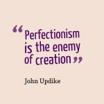 Quote - Perfection is the enemy of creation